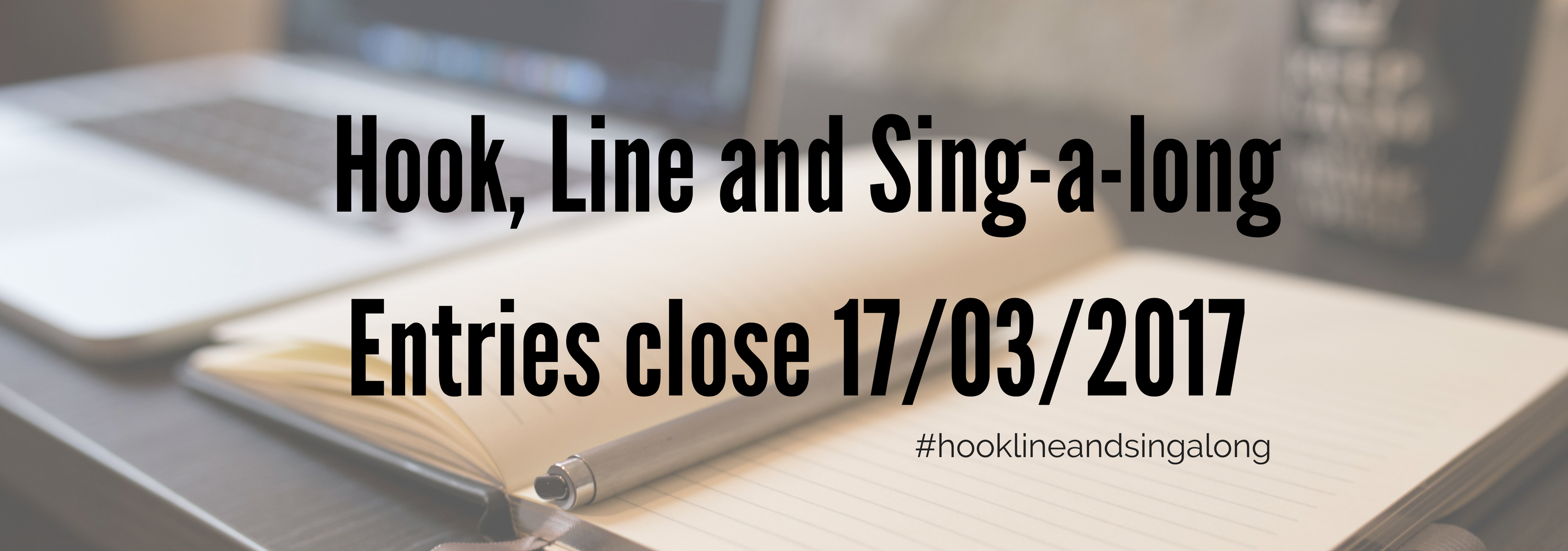 Hook, Line and Sing-a-longEntries close 17032017